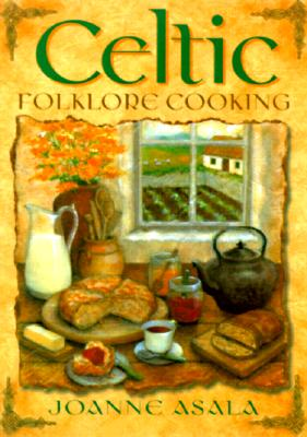 Celtic Folklore Cooking By Asala, Joanne