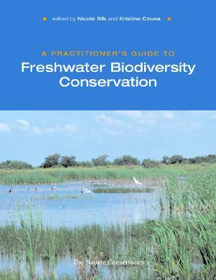 A Practitioner's Guide to Freshwater Biodiversity Conservation By Silk, Nicole (EDT)/ Ciruna, Kristine (EDT)/ Allan, David (CON)/ Bjorkland, Ronald (CON)/ Braun, David (CON)
